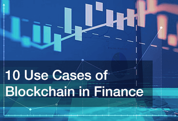 10 Use Cases of Blockchain in Finance